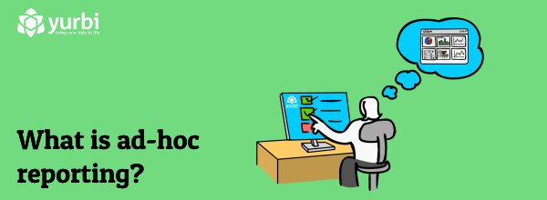 What Is Ad-hoc Reporting (And How Can It Help Your Business)?