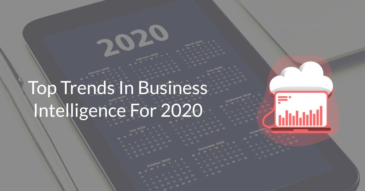 Top 6 Trends in Business Intelligence For 2020